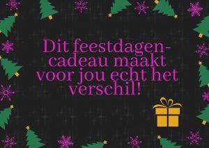 Dit feestdagen cadeau maakt voor jou het verschil!